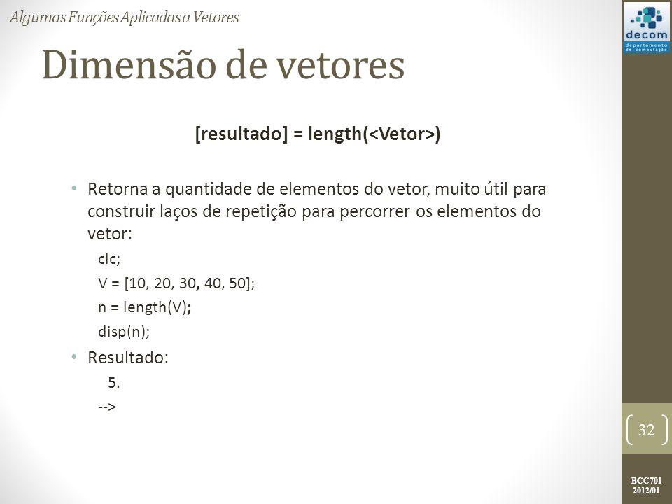 [resultado] = length(<Vetor>)